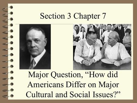 "Section 3 Chapter 7 Major Question, ""How did Americans Differ on Major Cultural and Social Issues?"""