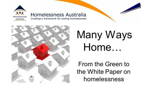 Many Ways Home… From the Green to the White Paper on homelessness.