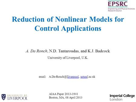 Reduction of Nonlinear Models for Control Applications A. Da Ronch, N.D. Tantaroudas, and K.J. Badcock University of Liverpool, U.K. AIAA Paper 2013-1941.