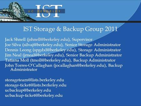 IST Storage & Backup Group 2011 Jack Shnell Supervisor Joe Silva Senior Storage Administrator Dennis Leong.