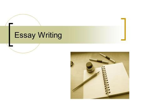 Essay Writing. Essay Writing Lessons Essay Structure Essay Outline Moving from Topic to Essay Organizing the Essay Body Essay Format Hints & Tips.