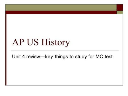 AP US History Unit 4 review—key things to study for MC test.