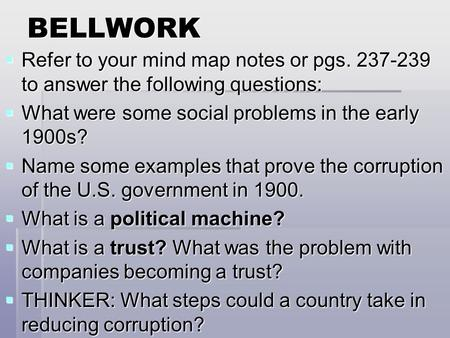 BELLWORK  Refer to your mind map notes or pgs. 237-239 to answer the following questions:  What were some social problems in the early 1900s?  Name.
