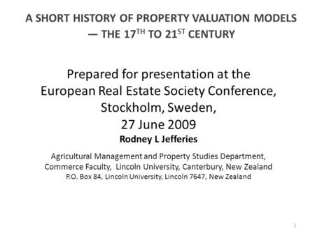 1 A SHORT HISTORY OF PROPERTY VALUATION MODELS — THE 17 TH TO 21 ST CENTURY Prepared for presentation at the European Real Estate Society Conference,