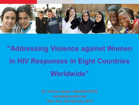 Addressing Violence against Women in HIV Responses in Eight Countries Worldwide Dr Jantine Jacobi, UNAIDS/GCWA New York, 29 February.