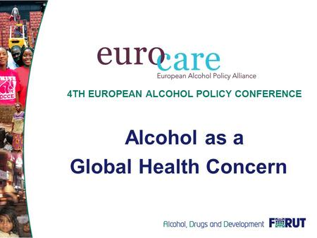 4TH EUROPEAN ALCOHOL POLICY CONFERENCE Alcohol as a Global Health Concern.