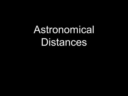 Astronomical Distances. Stars that seem to be close may actually be very far away from each other.