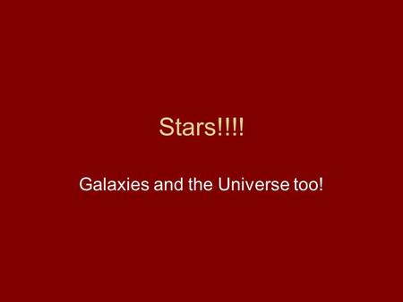 Stars!!!! Galaxies and the Universe too!. Stars are far away! The closest star to Earth is the sun. The next closest is Proxima Centauri If you can travel.