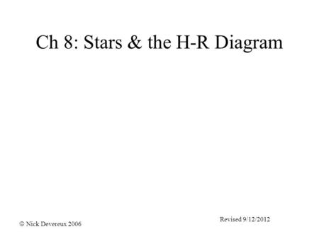 Ch 8: Stars & the H-R Diagram  Nick Devereux 2006 Revised 9/12/2012.