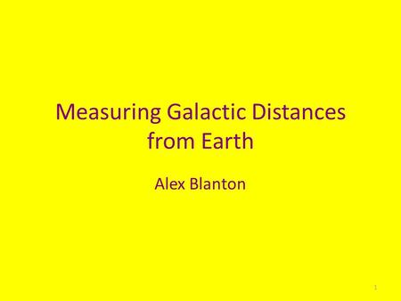 Measuring Galactic Distances from Earth Alex Blanton 1.