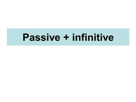 Passive + infinitive. Sample sentences: 1.It is said that he knows some very influential people. He is said to know some very influential people. 2.It.