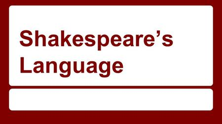 Shakespeare's Language. Familiar Sentence Pattern: Subject ----->Verb ------>Object Example: John caught the ball.