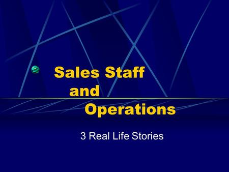 Sales Staff and Operations 3 Real Life Stories. The First …