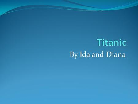 By Ida and Diana. Many people attended the famous Titanic.