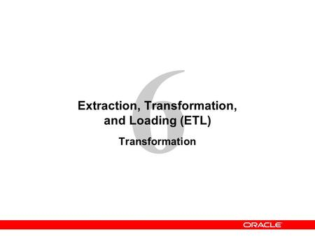 6 Extraction, Transformation, and Loading (ETL) Transformation.
