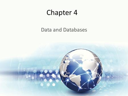 Chapter 4 Data and Databases. Learning Objectives Upon successful completion of this chapter, you will be able to: Describe the differences between data,