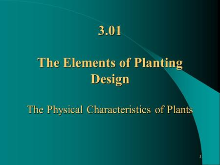 1 3.01 The Elements of Planting Design The Physical Characteristics of Plants.