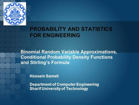 PROBABILITY AND STATISTICS FOR ENGINEERING Hossein Sameti Department of Computer Engineering Sharif University of Technology.