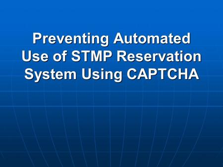 Preventing Automated Use of STMP Reservation System Using CAPTCHA.