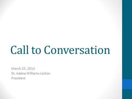 Call to Conversation March 25, 2014 Dr. Adena Williams Loston President.