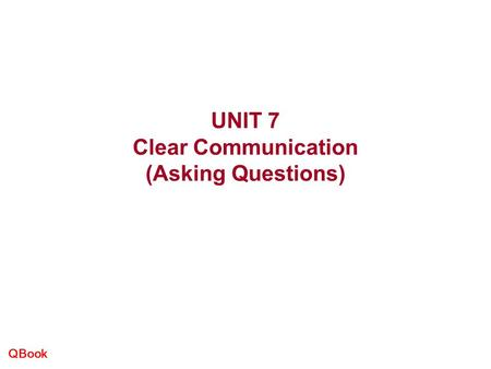 QBook UNIT 7 Clear Communication (Asking Questions)