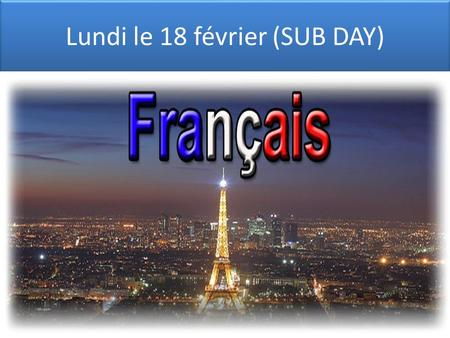 Lundi le 18 février (SUB DAY). French 2R periods 1 & 4 Today: 1.Finish Tintin movie. NO PASSES until end of class. Do not get on tablets, no food, drink.