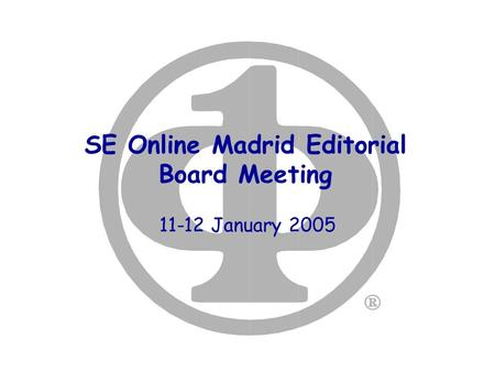 SE Online Madrid Editorial Board Meeting 11-12 January 2005.