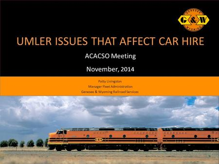 UMLER ISSUES THAT AFFECT CAR HIRE ACACSO Meeting November, 2014 Patty Livingston Manager Fleet Administration Genesee & Wyoming Railroad Services.