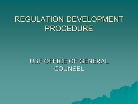 REGULATION DEVELOPMENT PROCEDURE USF OFFICE OF GENERAL COUNSEL.
