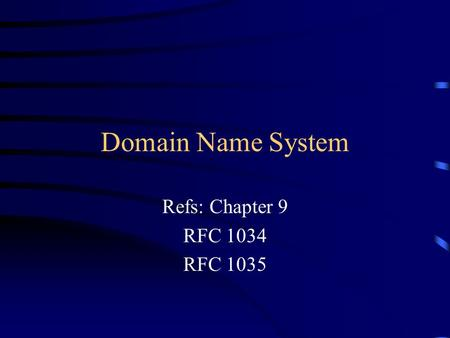 Domain Name System Refs: Chapter 9 RFC 1034 RFC 1035.