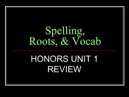Spelling, Roots, & Vocab HONORS UNIT 1 REVIEW. Root Meaning ONYM name SYNONYM, EPONYM, ANONYMOUS.