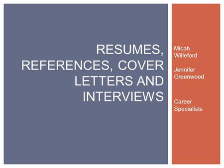 Micah Willeford Jennifer Greenwood Career Specialists RESUMES, REFERENCES, COVER LETTERS AND INTERVIEWS.