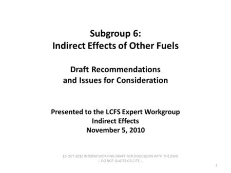 Subgroup 6: Indirect Effects of Other Fuels Draft Recommendations and Issues for Consideration Presented to the LCFS Expert Workgroup Indirect Effects.