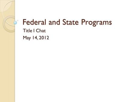 Federal and State Programs Title I Chat May 14, 2012.