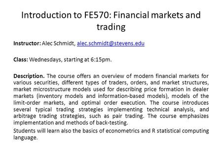 Introduction to FE570: Financial markets and trading Instructor: Alec Schmidt, Class: Wednesdays, starting.