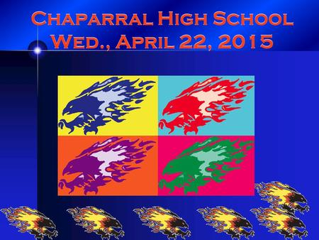 Chaparral High School Wed., April 22, 2015. Seniors! Have you completed your Senior Survey? Complete by Fri, April 24 to earn 5-Bonus Pts in your English.