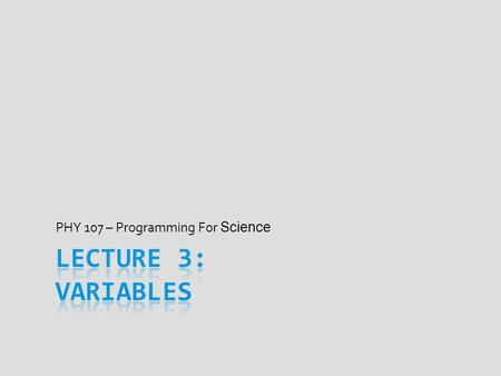 PHY 107 – Programming For Science. Announcements  Slides, activities, & solutions always posted to D2L  Note-taking versions before class, for those.
