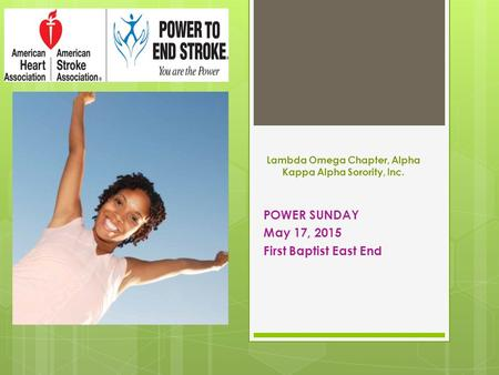 Lambda Omega Chapter, Alpha Kappa Alpha Sorority, Inc. POWER SUNDAY May 17, 2015 First Baptist East End.
