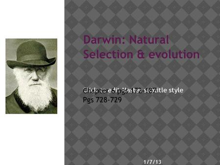 Click to edit Master subtitle style 1/7/13 Darwin: Natural Selection & evolution Chapter 6 pgs 172-187 Pgs 728-729.