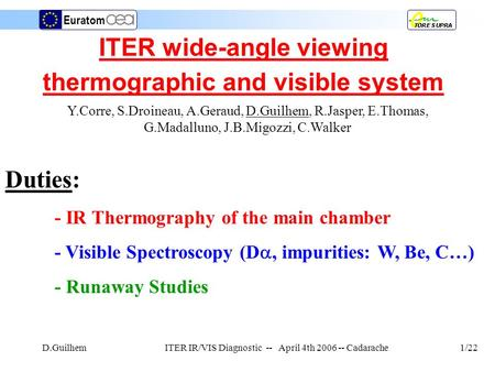 D.GuilhemITER IR/VIS Diagnostic -- April 4th 2006 -- Cadarache Euratom 1/22 ITER wide-angle viewing thermographic and visible system Y.Corre, S.Droineau,