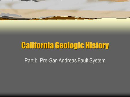 California Geologic History Part I: Pre-San Andreas Fault System.