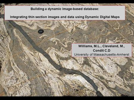 Williams, M.L., Cleveland, M., Condit C.D University of Massachusetts-Amherst Building a dynamic image-based database: Integrating thin section images.