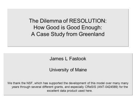 The Dilemma of RESOLUTION: How Good is Good Enough: A Case Study from Greenland James L Fastook University of Maine We thank the NSF, which has supported.