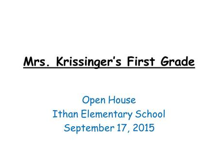 Mrs. Krissinger's First Grade Open House Ithan Elementary School September 17, 2015.