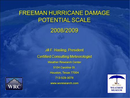 FREEMAN HURRICANE DAMAGE POTENTIAL SCALE 2008/2009 J ill F. Hasling, President Certified Consulting Meteorologist Weather Research Center 5104 Caroline.