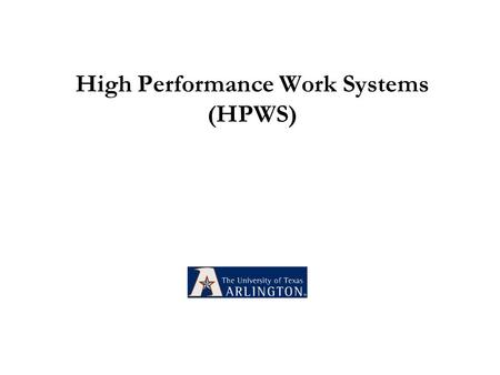 High Performance Work Systems (HPWS). HR Alignment Planning and Job Design Recruiting and Selection Training and Development Performance Management Compensation.