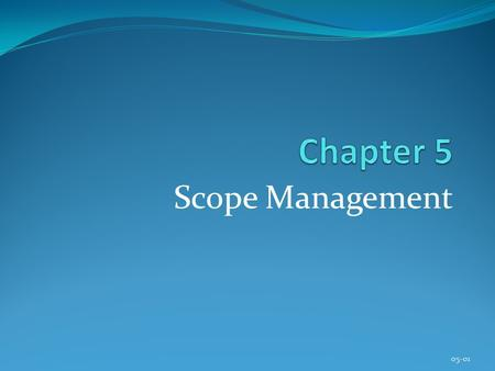 Scope Management 05-01. Copyright © 2013 Pearson Education, Inc. Publishing as Prentice Hall Chapter 5 Learning Objectives After completing this chapter,
