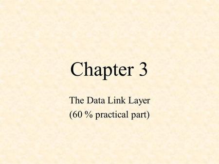 Chapter 3 The Data Link Layer (60 % practical part)