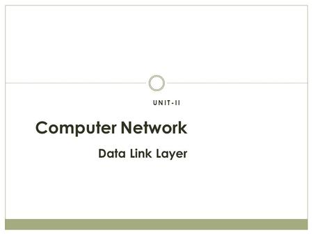 UNIT-II Computer Network Data Link Layer. Data Link Layer Prepared by - ROHIT KOSHTA Data Link Layer is second layer of OSI reference model and is placed.