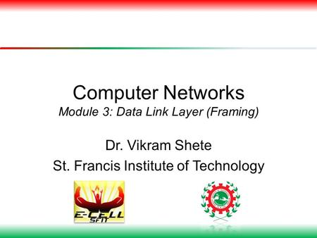 Computer Networks Module 3: Data Link Layer (Framing) Dr. Vikram Shete St. Francis Institute of Technology.